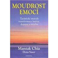 Moudrost emocí: Taoistické metody transformace hněvu, deprese a strachu