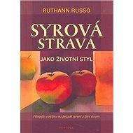Syrová strava jako životní styl: Filozofie a výživa na pozadí syrové a živé stravy - Kniha