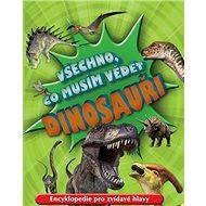 Všechno, co musím vědět Dinosauři: Encyklopedie pro zvídavé hlavy - Kniha