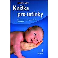 Knížka pro tatínky: Těhotenství, porod a první tři roky života dítěte