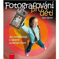 Fotografování pro děti: Jak fotografovat a zábavně upravovat fotky