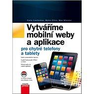 Vytváříme mobilní web a aplikace: pro chytré telefony a tablety - Kniha
