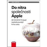 Do nitra společnosti Apple: Jak skutečně funguje nejobdivovanější firma světa - Kniha