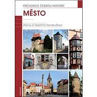 Město: Průvodce českou historií