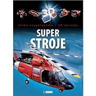 Super stroje: Velká encyklopedie s 3D obrázky - Kniha