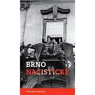 Brno nacistické: Průvodce městem - Kniha