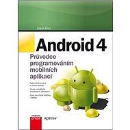 Android 4: Průvodce programováním mobilních aplikací - Kniha