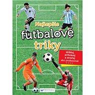 Najlepšie futbalové triky: dribluj, prihrávaj a strieľaj ako profesionál - Kniha