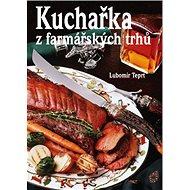 Kuchařka z farmářských trhů - Kniha