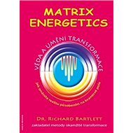 Matrix Energetics: Umění a věda transformace - Kniha