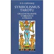 Symbolismus tarotu: Okultní filosofie v obrazech a číslech - Kniha