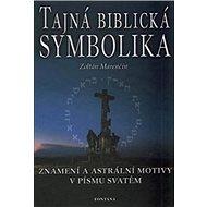 Tajná biblická symbolika: Znamení a astrální motivy v Písmu svatém - Kniha