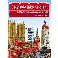Celý svět jako na dlani: LEGO a světoznámé stavby z něj - Kniha