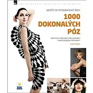 Naučte se fotografovat ženy: 1000 dokonalých póz: Encyklopedie grafika a fotografie - Kniha