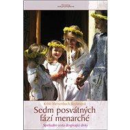 Sedm posvátných fází menarché: Spirituální cesta dospívající dívky - Kniha