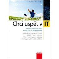 Chci uspět v IT: Cesta k vysněnému platu, kterou vám ve škole neukážou - Kniha