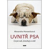 Uvnitř psa: Co psi vidí, čenichají a vědí - Kniha