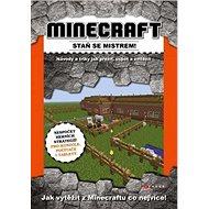 Minecraft Staň se mistrem!: Návody a triky jak přežít, uspět a zvítězit - Kniha