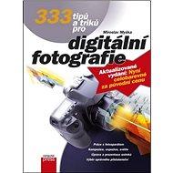 333 tipů a triků pro digitální fotografi: aktualizované vydání