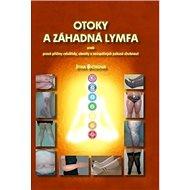 Otoky a záhadná lymfa: aneb pravé příčiny celulitidy, obezity a neúspěšných pokusů zhubnout - Kniha