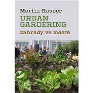 Urban gardening: Zahrady ve městě - Kniha