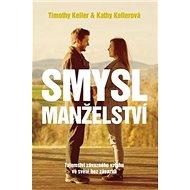 Smysl manželství: Tajemství závazného vztahu ve světě bez závazků - Kniha