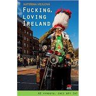 Fucking, Loving Ireland: Až vyrostu, chci být Ir! - Kniha