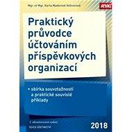 Praktický průvodce účtováním příspěvkových organizací 2018: Sbírka souvztažností a praktické souvisl - Kniha