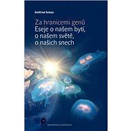Za hranicemi genů: Eseje o našem bytí, o našem světě, o našich snech - Kniha