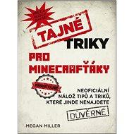 Tajné triky pro Minecrafťáky: Neoficiální nálož tipů a triklů, které jinde nenajdete - Kniha
