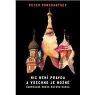 Nic není pravda a všechno je možné: Surreálné srdce nového Ruska
