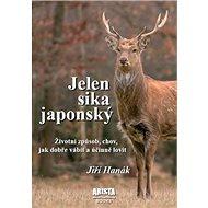 Jelen sika japonský: Životní způsob, chov, jak dobře vábit a účinně lovit - Kniha