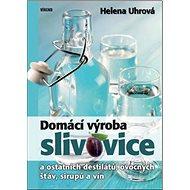 Domácí výroba slivovice a ostatních destilátů, ovocných šťáv, sirupů a vín - Kniha