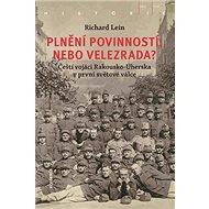 Plnění povinností, nebo velezrada?: Čeští vojáci Rakousko-Uherska v první světové válce - Kniha