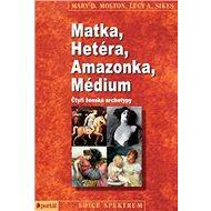 Matka, Hetéra, Amazonka, Médium: Čtyři ženské archetypy - Kniha