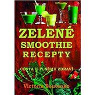 Zelené smoothie recepty: Cesta k plnému zdraví - Kniha