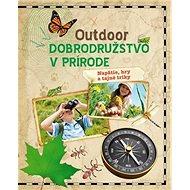 Outdoor Dobrodružstvo v prírode: Napätie, hry a tajné triky - Kniha