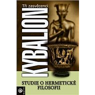 Kybalion: Studie o hermetické filosofii starého Egypta a Řecka - Kniha