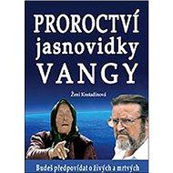 Proroctví jasnovidky Vangy: Budeš předpovídat o živých a mrtvých - Kniha