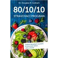 80/10/10 Stravovací program: Jedním lahodným soustem k rovnováze zdraví, váhy a života - Kniha