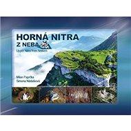Horná Nitra z neba: Upper Nitra from heaven - Kniha
