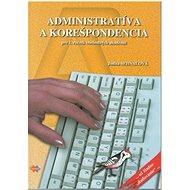 Administratíva a korešpondencia pre 1. ročník: pre 1. ročník obchodných akadémií - Kniha