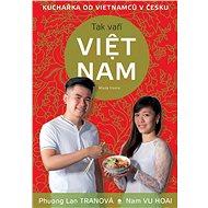 Tak vaří VIET NAM: Kuchařka od vietnamců v česku - Kniha