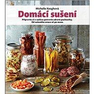 Domácí sušení: Připravte si v sušičce potravin zdravé pochoutky. Od sušeného ovoce až po maso. - Kniha