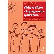 Výchova dítěte s Aspergerovým syndromem: 200 tipů a strategií