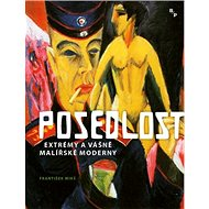 Posedlost: Extrémy a vášně malířské moderny - Kniha