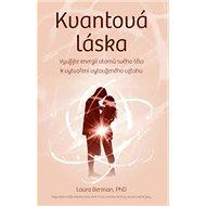Kniha Kvantová láska: Využijte své tělesné atomové energie k vytvoření vztahu, po kterém toužíte - Kniha