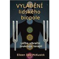 Vylaďování lidského biopole: Léčba vibrační zvukovou terapií - Kniha