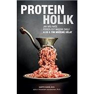 Proteinholik: Jak nás naše posedlost masem zabíjí a co s tím můžeme dělat - Kniha