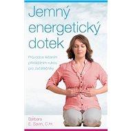 Jemný energetický dotek: Průvodce léčením přikládáním rukou pro začátečníky - Kniha